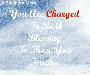 """You Are Charged To Be A Blessing To Those You Touch…"""