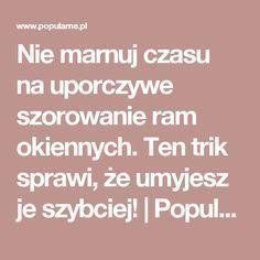 Nie marnuj czasu na uporczywe szorowanie ram okiennych. Ten trik sprawi, że umyjesz je szybciej! | Popularne.pl