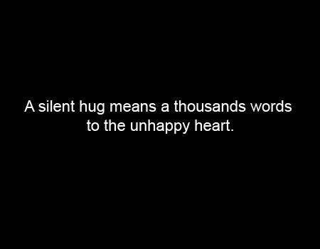 Was there something I ever done to not get a hug as if I deserved it too.