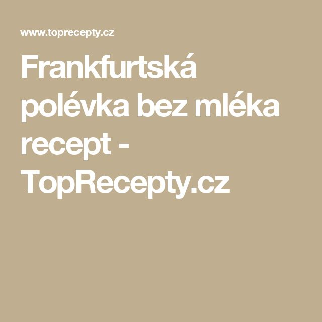 Frankfurtská polévka bez mléka recept - TopRecepty.cz