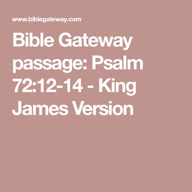 Bible Gateway passage: Psalm 72:12-14 - King James Version