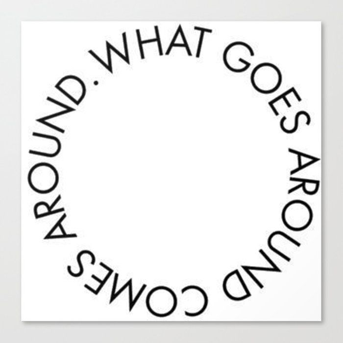 What Goes Around Comes Back Around New Karma 2018 Wisdom Words Circle Idea Concept Lovely Canvas Print By Abllo Canvasprint D Karma Quotes Words Quotes Words