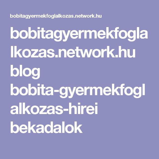 bobitagyermekfoglalkozas.network.hu blog bobita-gyermekfoglalkozas-hirei bekadalok