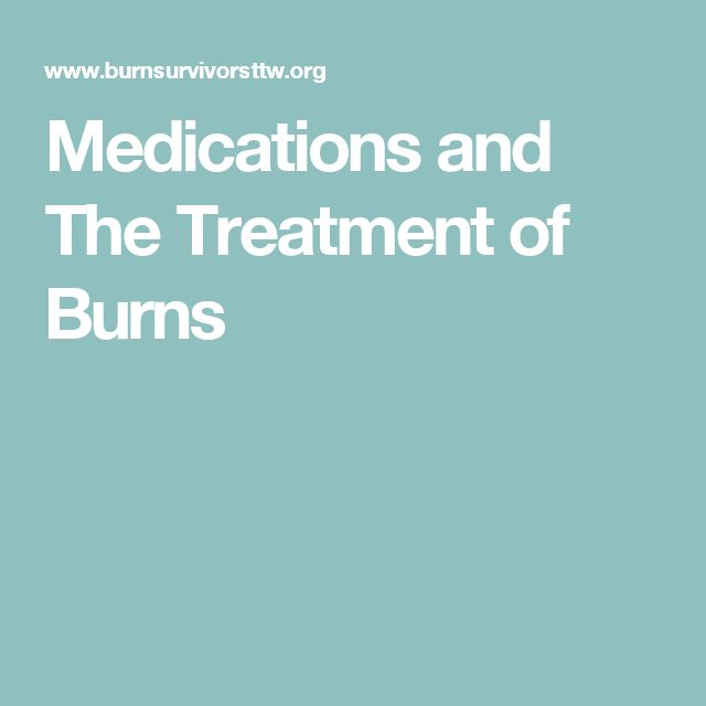 Medications and The Treatment of Burns