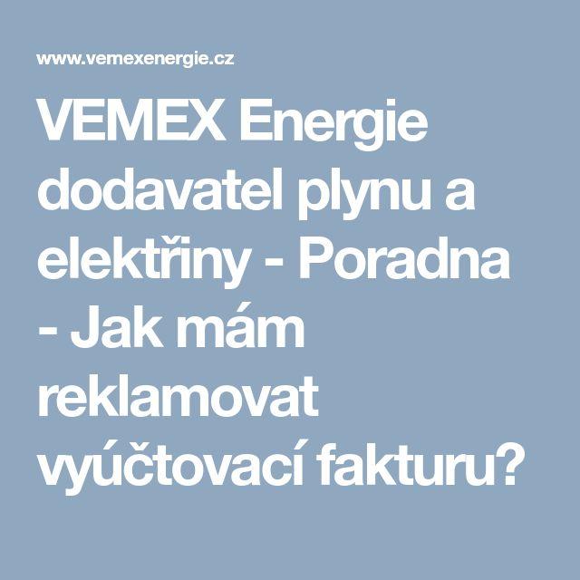 VEMEX Energie dodavatel plynu a elektřiny - Poradna - Jak mám reklamovat vyúčtovací fakturu?