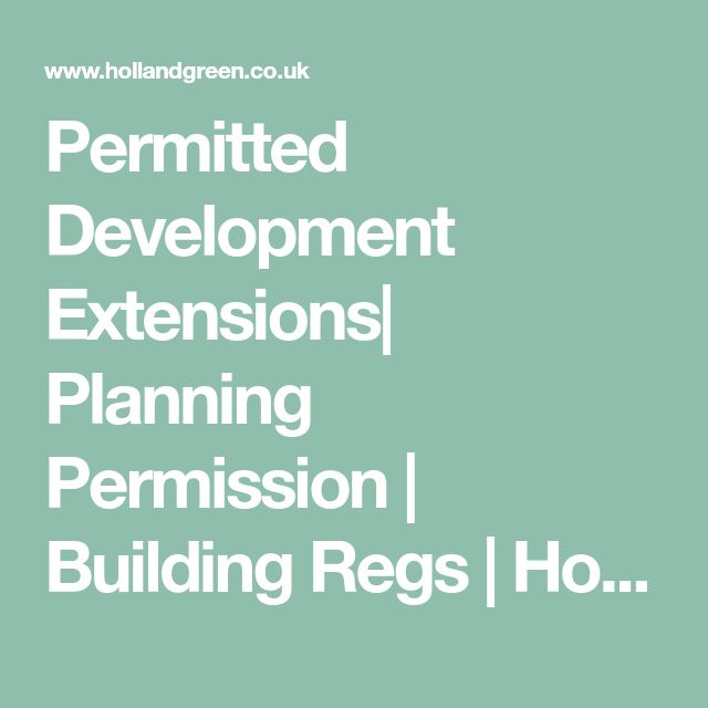 Permitted Development Extensions| Planning Permission | Building Regs | HollandGreen