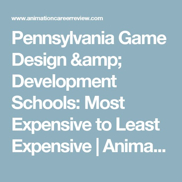 Pennsylvania Game Design & Development Schools: Most Expensive to Least Expensive   Animation Career Review
