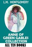 ANNE OF GREEN GABLES COLLECTION (Includes: Anne of Green Gables, Anne of Avonlea, Anne of the Island, Anne of Windy Poplars, Annes House of Dreams, Anne of Ingleside, Rainbow Valley, Rilla of Ingleside, Chronicles and Further Chronicles of Avonlea)
