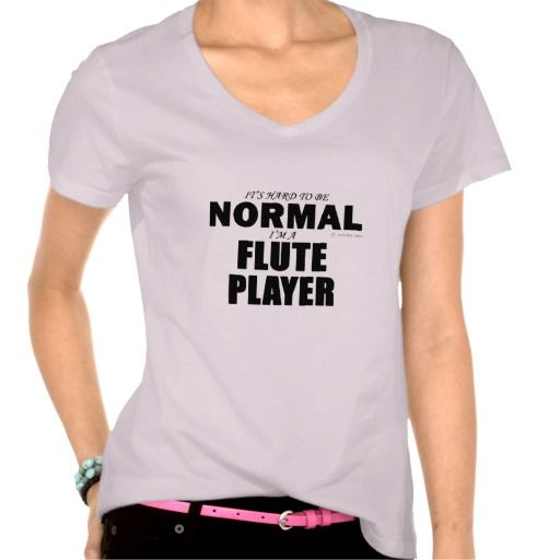 It's Hard To Be Normal, I'm A Flute Player - Shirts