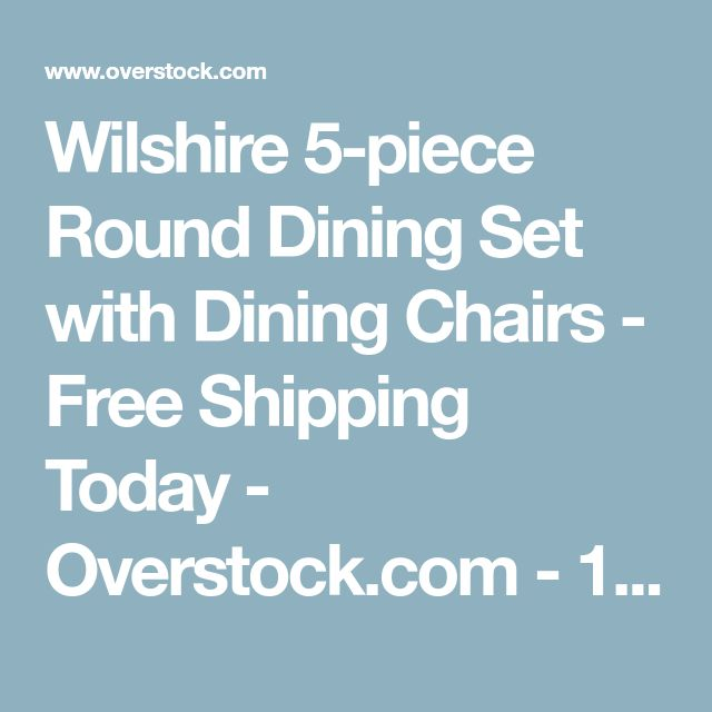 Wilshire 5-piece Round Dining Set with Dining Chairs - Free Shipping Today - Overstock.com - 16140368