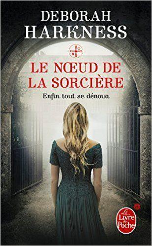 """*****Le Noeud de la sorcière - Deborah Harkness - """"Et enfin, tout se denoua"""" : Suite et fin de cette super trilogie"""