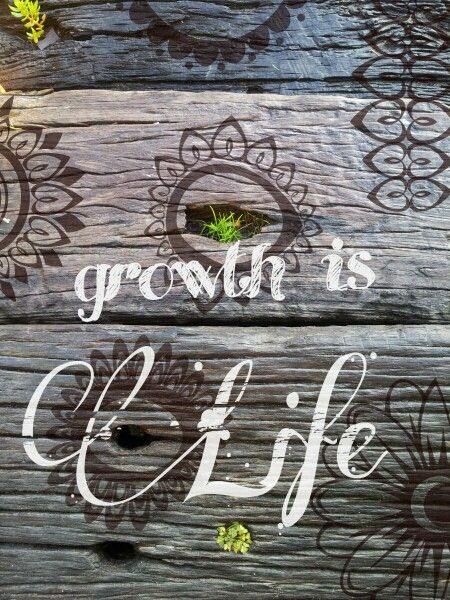 Growth is life...