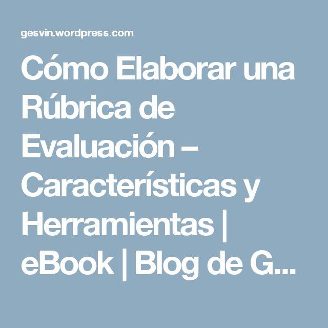 Cómo Elaborar una Rúbrica de Evaluación – Características y Herramientas | eBook | Blog de Gesvin