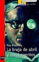 La bruja de abril y otros cuentos, Ray Bradbury (SM).  Volverá a formar parte de las lecturas de 2º ESO este curso.  Ficha de lectura: http://www.scribd.com/doc/7591687/La-bruja-de-abril-Ray-Bradbury-Ficha-Lectura