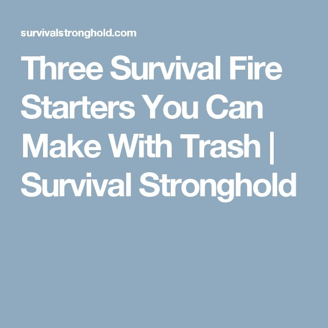 Three Survival Fire Starters You Can Make With Trash | Survival Stronghold