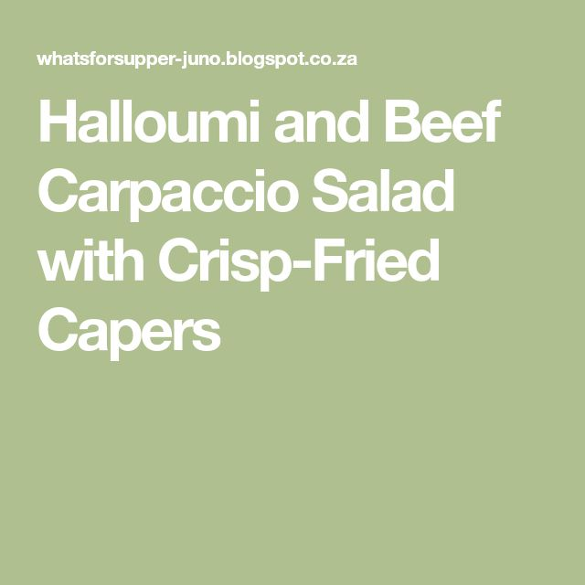 Halloumi and Beef Carpaccio Salad with Crisp-Fried Capers