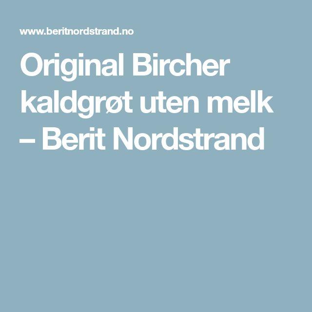 Original Bircher kaldgrøt uten melk – Berit Nordstrand