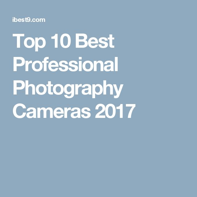 Top 10 Best Professional Photography Cameras 2017