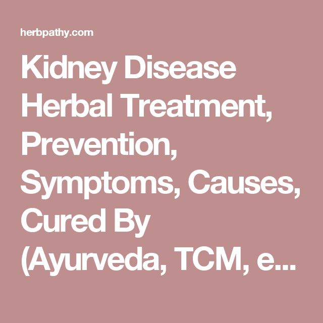 Kidney Disease Herbal Treatment, Prevention, Symptoms, Causes, Cured By (Ayurveda, TCM, etc)