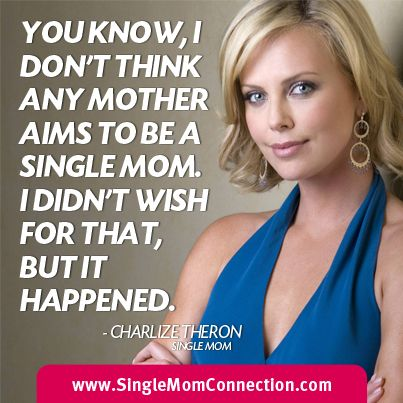You Know, I Don't Think Any Mother Aims To Be A Single Mom.  I Didn't Wish For That, But It Happened. - Charlize Theron