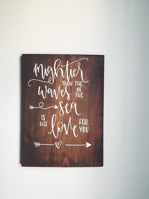 Rustic sign Mightier than the waves of the sea is His love for you hand painted sign on stained wood makes for great rustic home decor!   Specs: