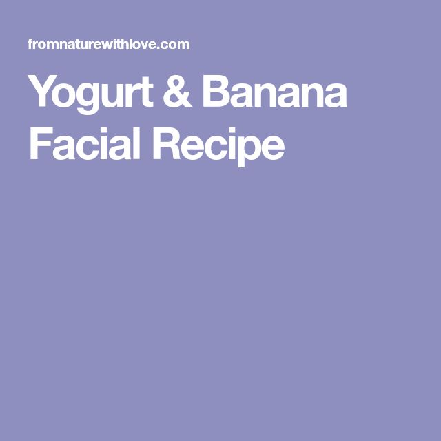 Yogurt & Banana Facial Recipe