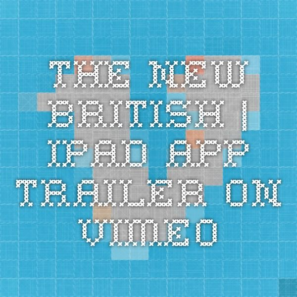 The New British | iPad App Trailer on Vimeo