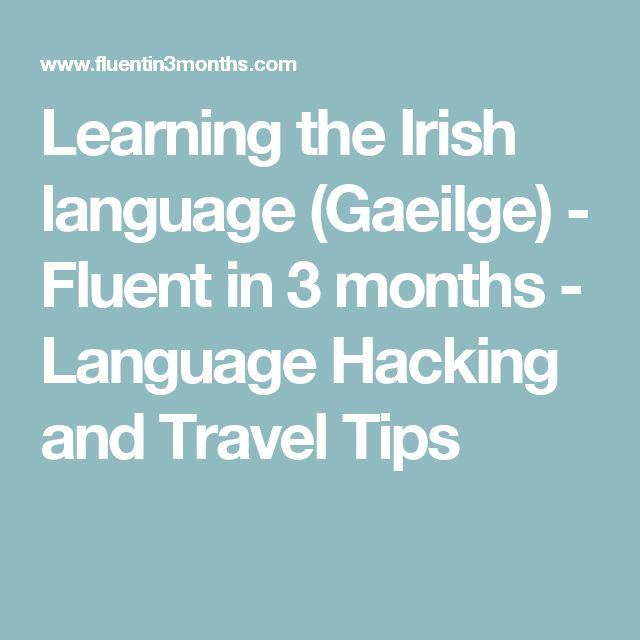 Learning the Irish language (Gaeilge) - Fluent in 3 months - Language Hacking and Travel Tips