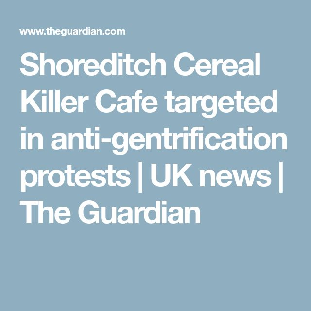 Shoreditch Cereal Killer Cafe targeted in anti-gentrification protests   UK news   The Guardian