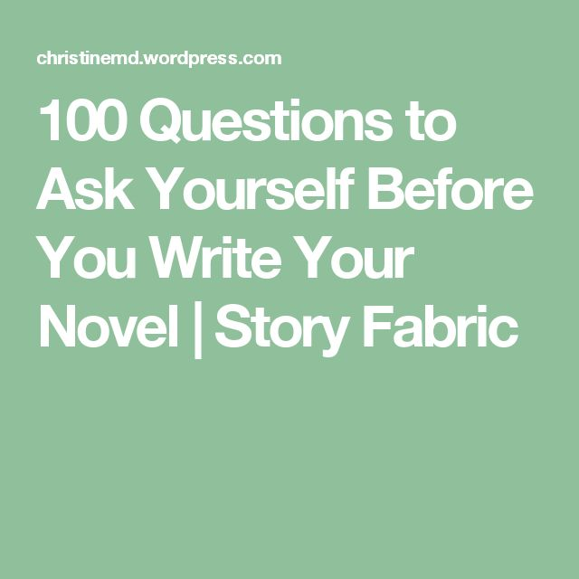 100 Questions to Ask Yourself Before You Write Your Novel | Story Fabric