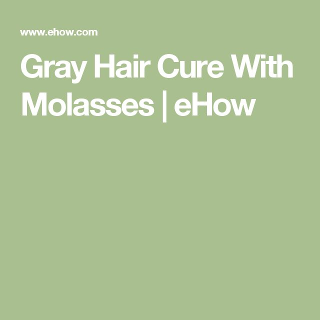 Gray Hair Cure With Molasses | eHow