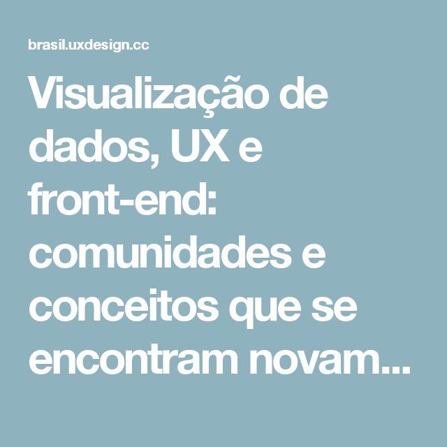 Visualização de dados, UX e front-end: comunidades e conceitos que se encontram novamente.