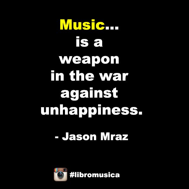 """Music is a weapon in the war against unhappiness."" - Jason Mraz #quotes #musicquotes #qotd #LibroMusica"