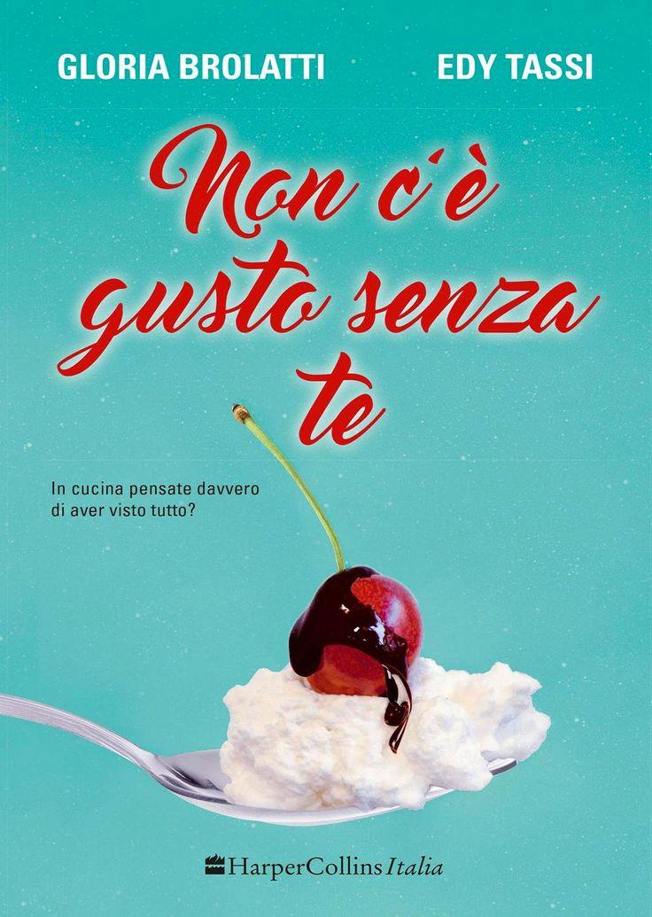 """10/11/2016 • Esce """"Non c'è gusto senza te"""" di Gloria Brolatti e Edy Tassi edito da HarperCollins Italia"""