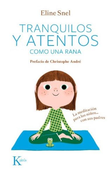 Tranquilos y atentos como una rana. La meditación para niños... con sus padres. Más información: http://amzn.to/2oeMzBp