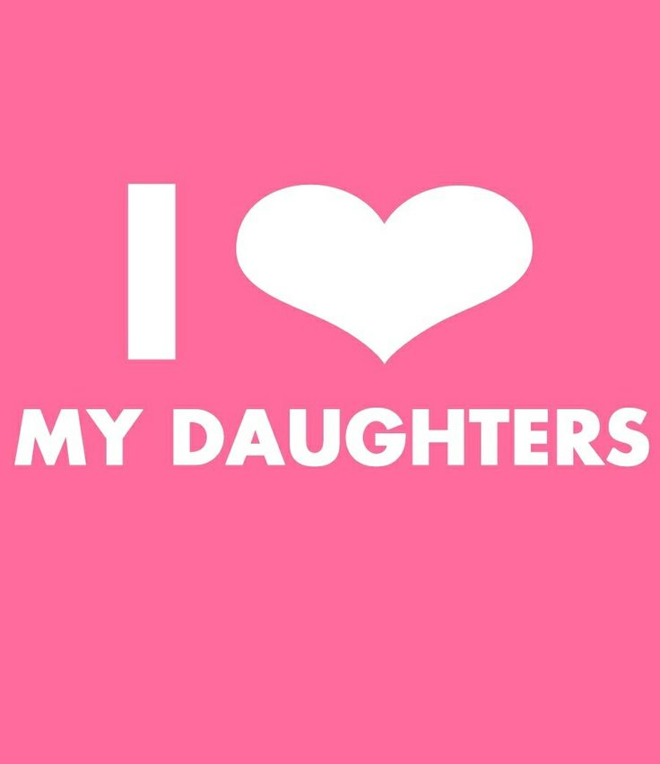 I ❤ My Daughters