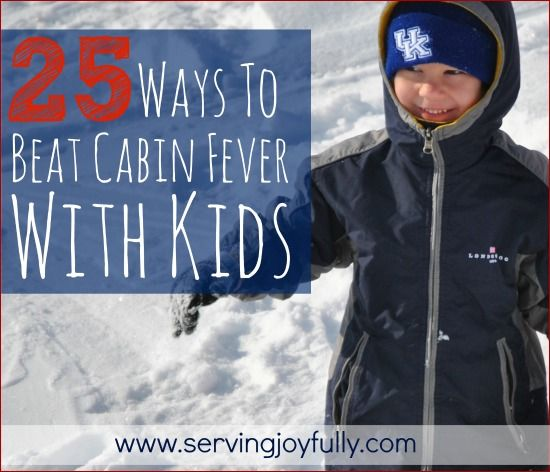 25 Ways to Beat Cabin Fever with Kids | Serving Joyfully