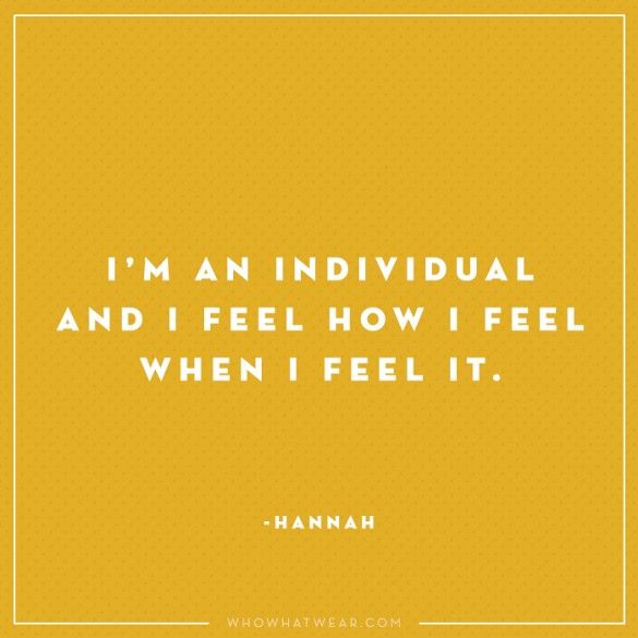 """""""I'm an individual and I feel how I feel when I feel it."""" - Hannah, Girls #WWWQuotesToLiveBy"""