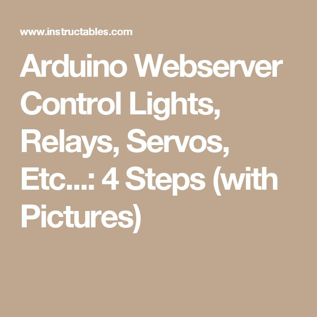 Arduino Webserver Control Lights, Relays, Servos, Etc...: 4 Steps (with Pictures)