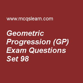 Practice test on geometric progression (gp), college math quiz 98 online. Free math exam's questions and answers to learn geometric progression (gp) test with answers. Practice online quiz to test knowledge on geometric progression (gp), adjoint and inverse of square matrix, solution of a quadratic equations, math Practice test on test, when q(x) has repeated linear factors worksheets. Free geometric progression (gp) test has multiple choice questions set as sum of n terms of g.p is…