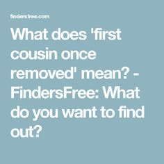 What does 'first cousin once removed' mean? - FindersFree: What do you want to find out?