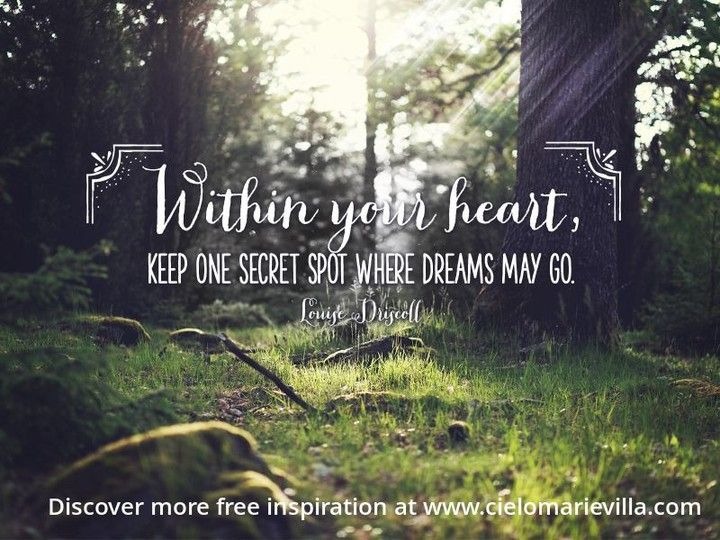 """""""Within your heart keep one secret spot where dreams may go."""" #dream#passion#purpose#freedom#mompreneur"""
