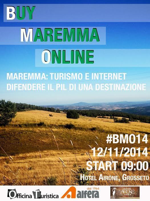 Buy Maremma Online: Turismo e Internet Difendere il PIL di una destinazione. Hotel Airone, 12 novembre 2014 Ore 9:00, Via Senese, Grosseto