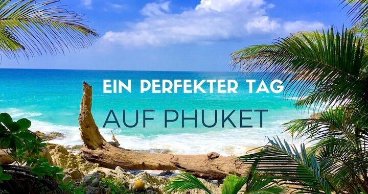 Ein perfekter Tag auf Phuket - Alle Phuket Sehenswürdigkeiten mit schmalem Budget. Urlaub auf Phuket billig. Tolle Tipps für einen gelungenen Tag