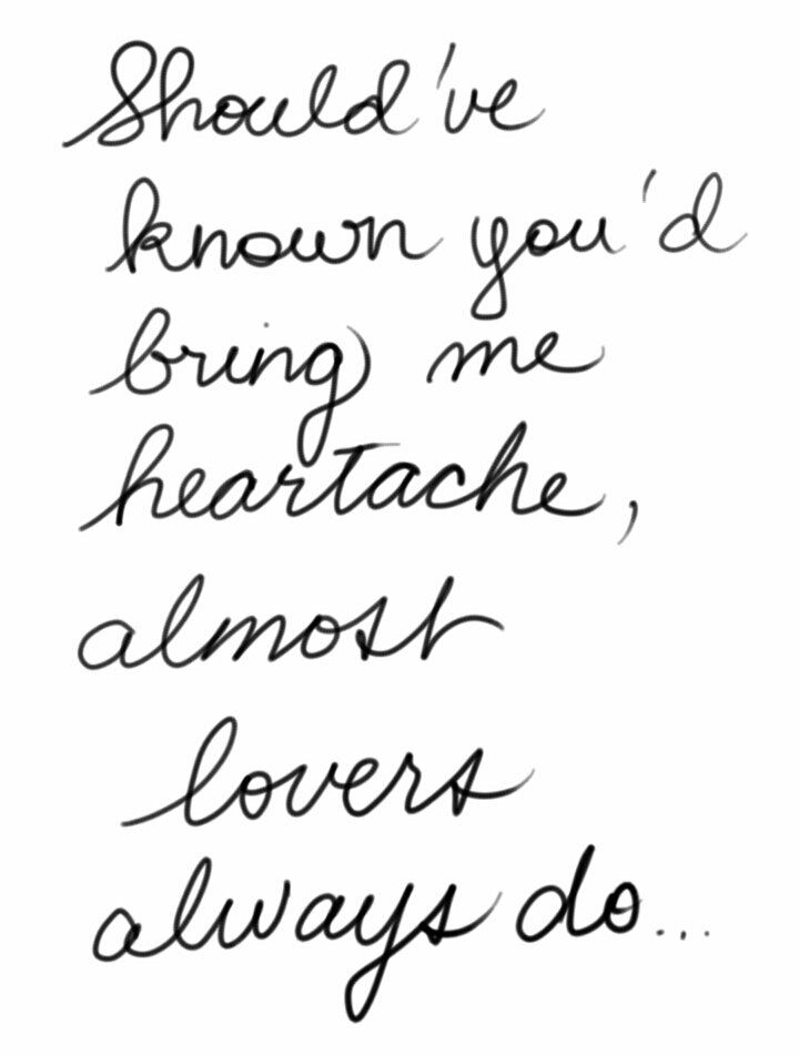 Should've known you'd bring me heartache, almost lovers always do A Fine Frenzy - Almost Lover #quote #song #lyrics