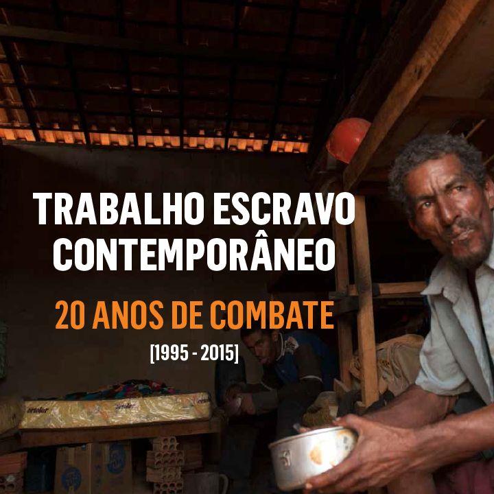 Trabalho escravo contemporâneo – 20 anos de combate (1995 – 2015) | Escravo, nem pensar! – Programa de prevenção ao trabalho escravo - Programa de prevenção ao trabalho escravo