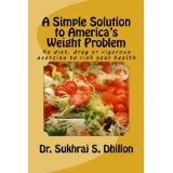 A SIMPLE SOLUTION TO AMERICA'S WEIGHT PROBLEM: Banish Belly and Lose Weight in Just 5 Minutes a Day (Self-help and Spiritual Series.) (Kindle Edition)By Dr. Sukhraj S. Dhillon