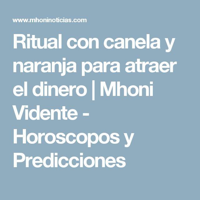 Ritual con canela y naranja para atraer el dinero           |            Mhoni Vidente - Horoscopos y Predicciones