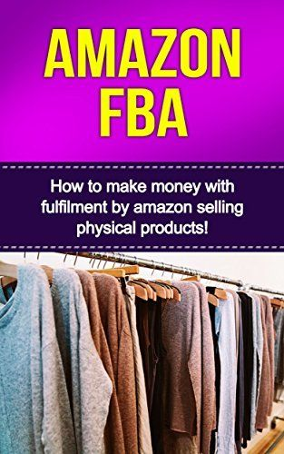 Amazon FBA: How to make money with fulfillment by amazon selling physical products!, http://www.amazon.com/dp/B011C2LXZ0/ref=cm_sw_r_pi_awdm_DJE3vb0PCV1AJ