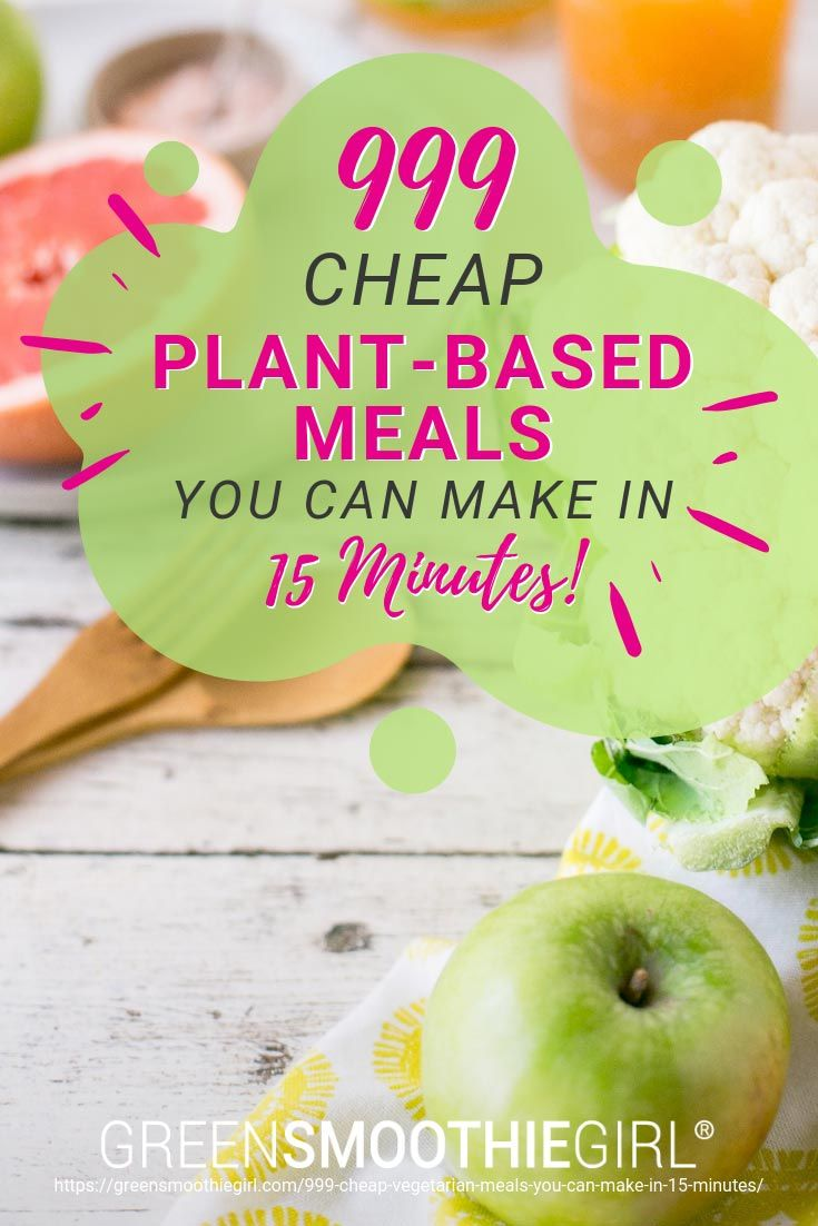999 Cheap Plant Based Meals You Can Make In 15 Minutes Greensmoothiegirl Organic Recipes Healthy Vegan Recipes Plant Based Plant Based Recipes Easy
